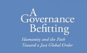 A Governance Befitting: Humanity and the Path Toward a Just Global Order